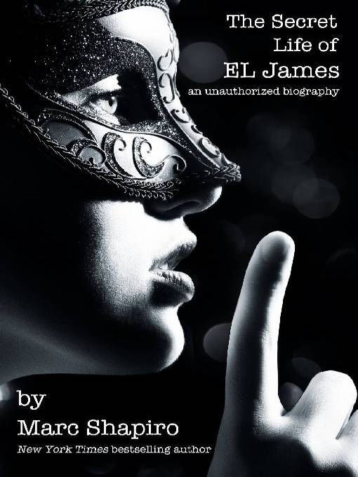 Title details for The Secret Life of E L James by Marc Shapiro - Available
