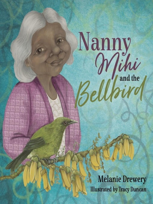 Title details for Nanny Mihi and the Bellbird by Melanie Drewery - Available