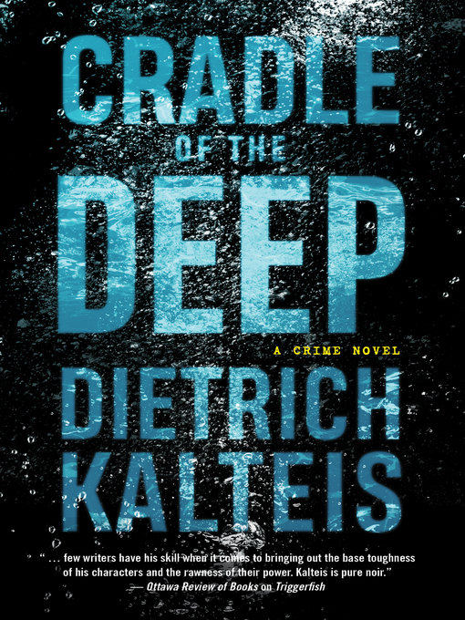 Title details for Cradle of the Deep by Dietrich Kalteis - Wait list