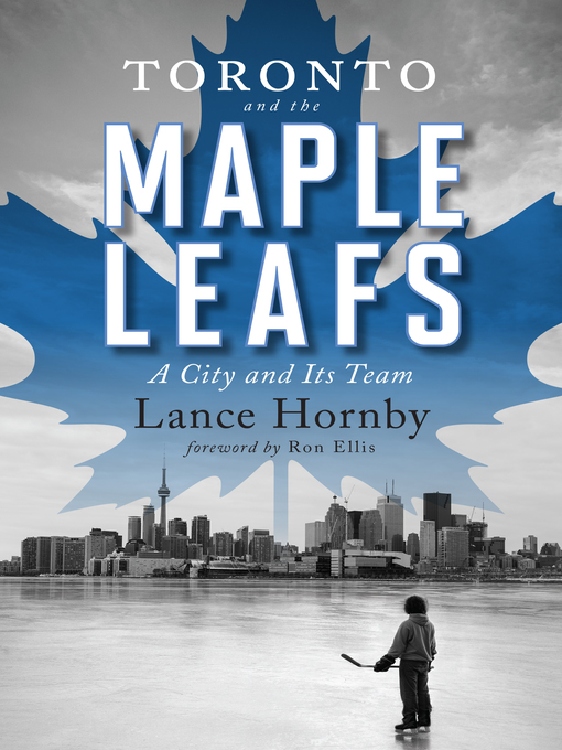 Title details for Toronto and the Maple Leafs by Lance Hornby - Available