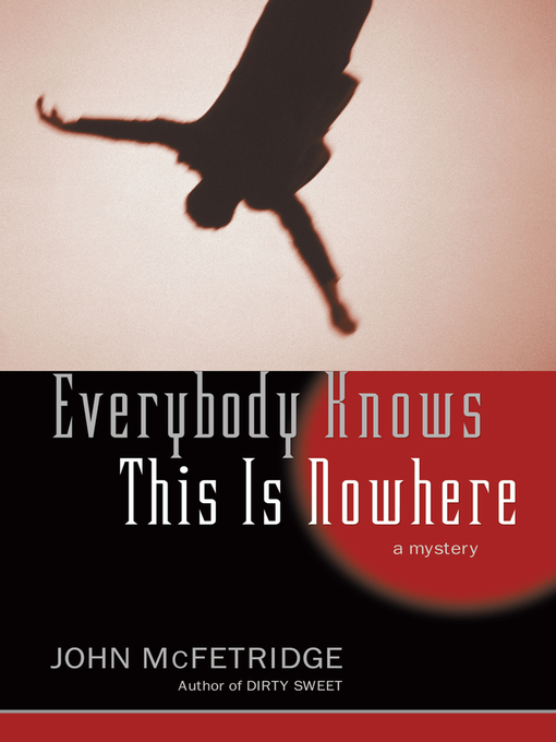 Title details for Everybody Knows This Is Nowhere by John McFetridge - Available