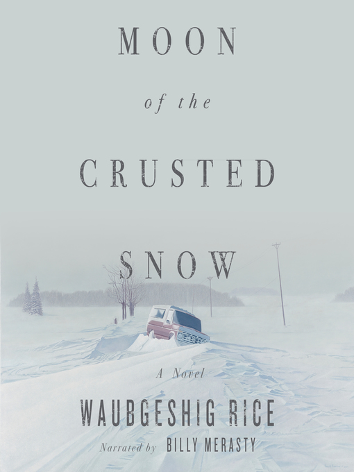 Title details for Moon of the Crusted Snow by Waubgeshig Rice - Available