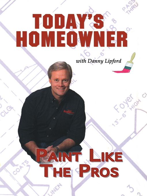 Title details for Today's Homeowner, Paint Like the Pros by Danny Lipford - Available