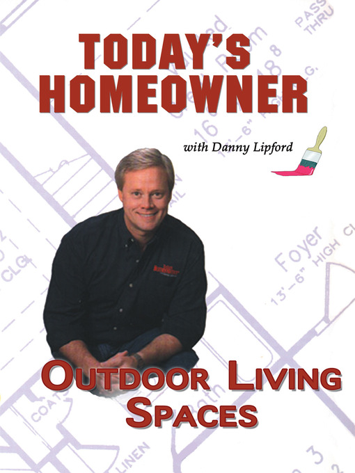 Title details for Today's Homeowner, Outdoor Living Spaces by Danny Lipford - Available
