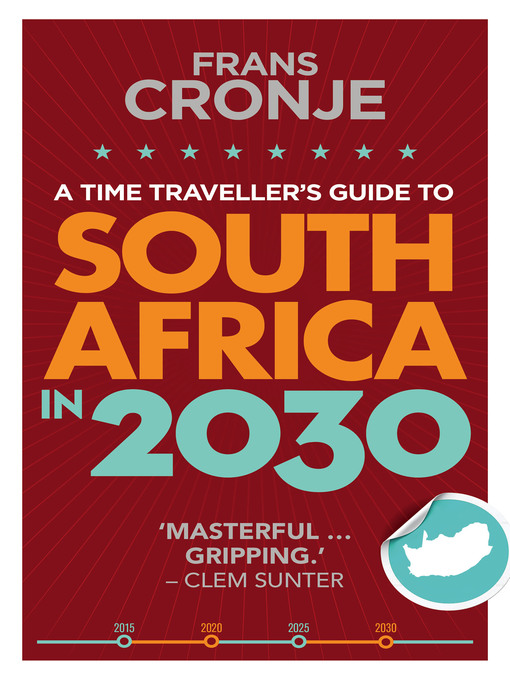 Title details for A Time Traveller's Guide to South Africa in 2030 by Frans Cronje - Wait list