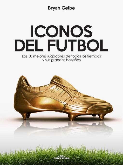 Detalles del título ICONOS DEL FUTBOL de Bryan Gelbe - Disponible
