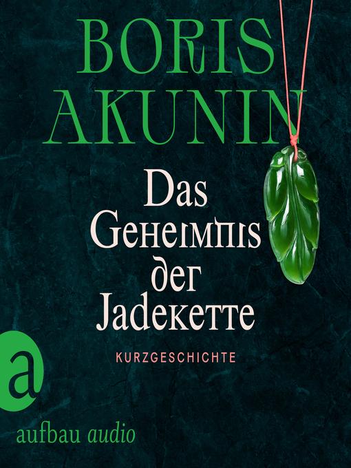 Title details for Das Geheimnis der Jadekette by Boris Akunin - Available
