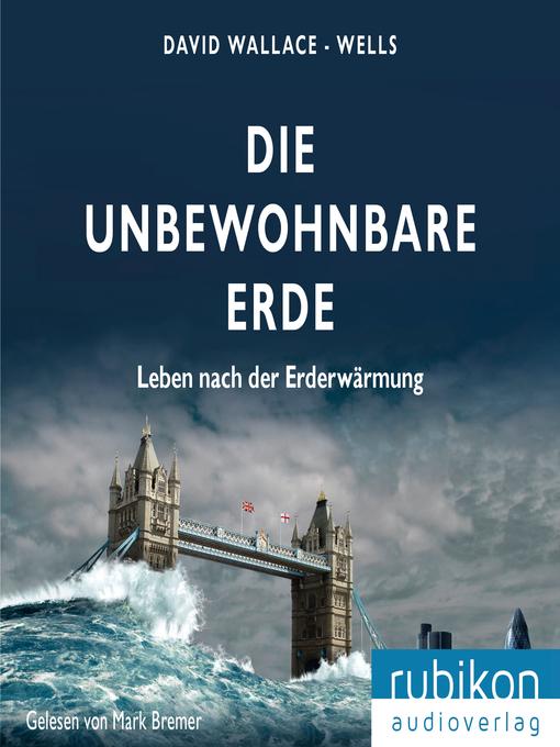 Title details for Die unbewohnbare Erde--Leben nach der Erderwärmung by Mark Bremer - Wait list