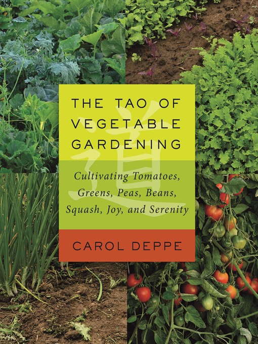 Title details for The Tao of Vegetable Gardening by Carol Deppe - Available