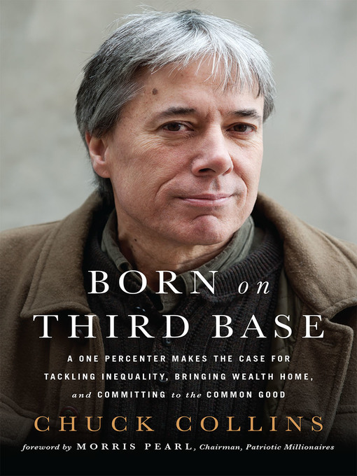 Title details for Born on Third Base by Chuck Collins - Available