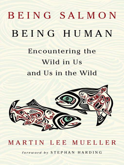 Title details for Being Salmon, Being Human by Martin Lee Mueller - Available