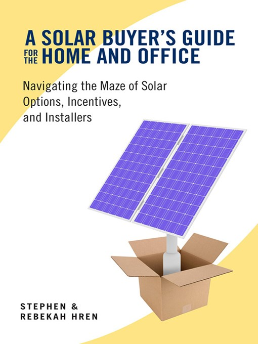 Title details for A Solar Buyer's Guide for the Home and Office by Stephen Hren - Available