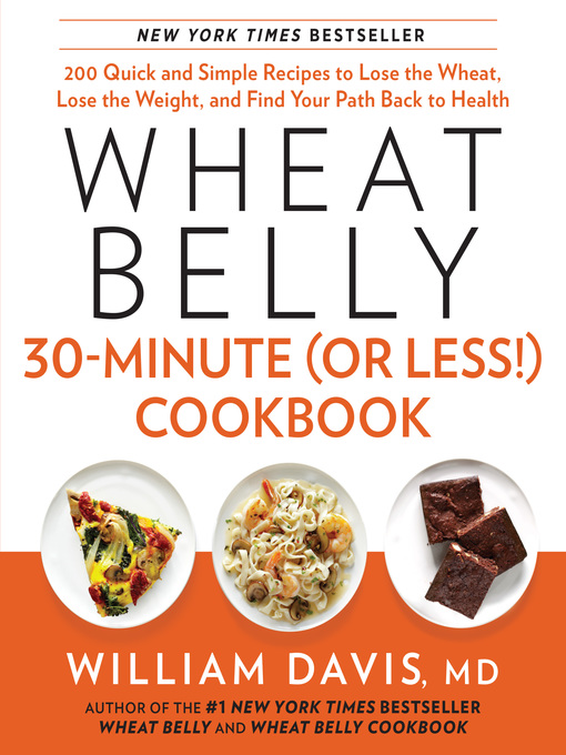Title details for Wheat Belly 30-Minute (or Less!) Cookbook by William Davis - Wait list