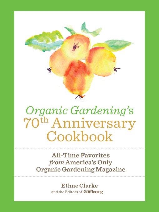 Title details for Organic Gardening's 70th Anniversary Cookbook by Ethne Clarke - Available