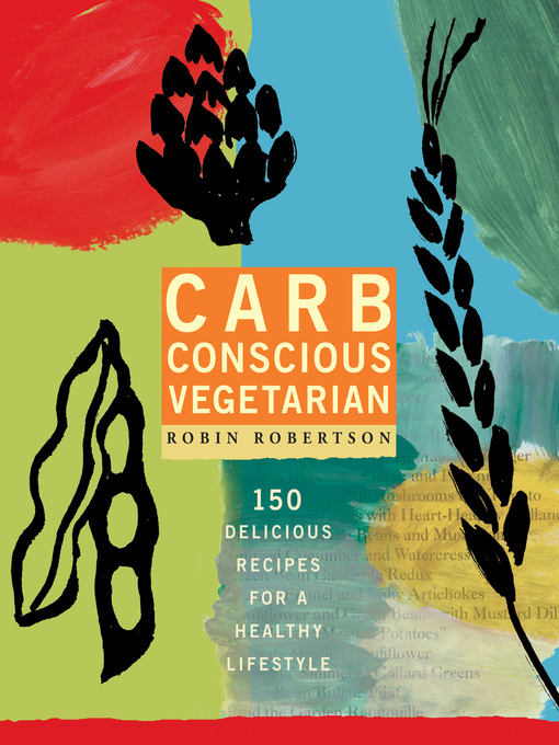 Title details for Carb Conscious Vegetarian by Robin Robertson - Available