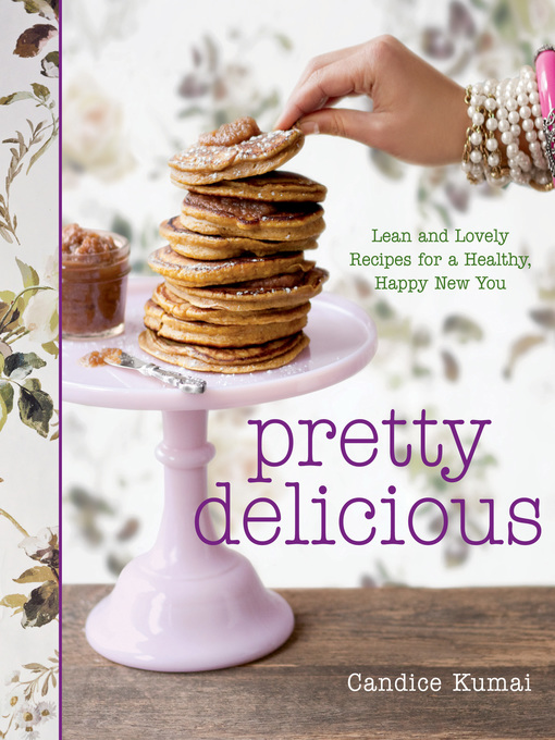 Title details for Pretty Delicious by Candice Kumai - Wait list