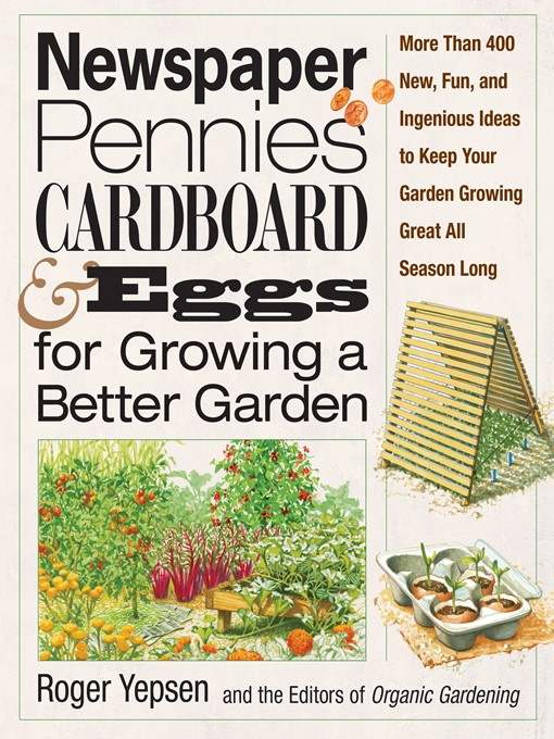 Title details for Newspaper, Pennies, Cardboard & Eggs—For Growing a Better Garden by Roger Yepsen - Available