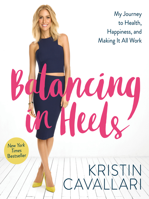 Title details for Balancing in Heels by Kristin Cavallari - Available