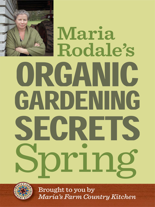 Title details for Maria Rodale's Organic Gardening Secrets: Spring by Maria Rodale - Available