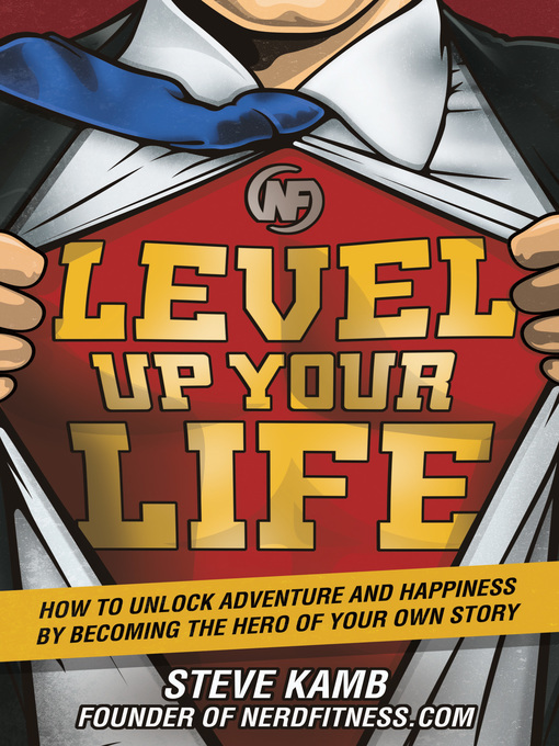 Level Up Your Life How to Unlock Adventure and Happiness by Becoming the Hero of Your Own Story