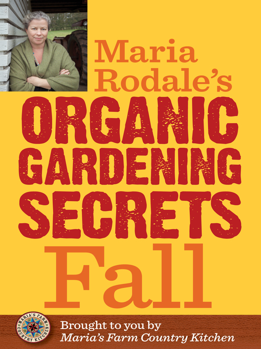 Title details for Maria Rodale's Organic Gardening Secrets: Fall by Maria Rodale - Available