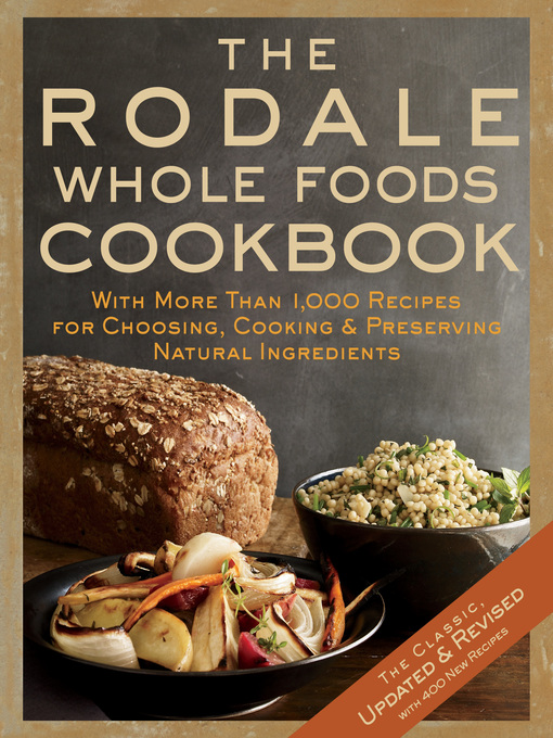 Title details for The Rodale Whole Foods Cookbook by Dara Demoelt - Available