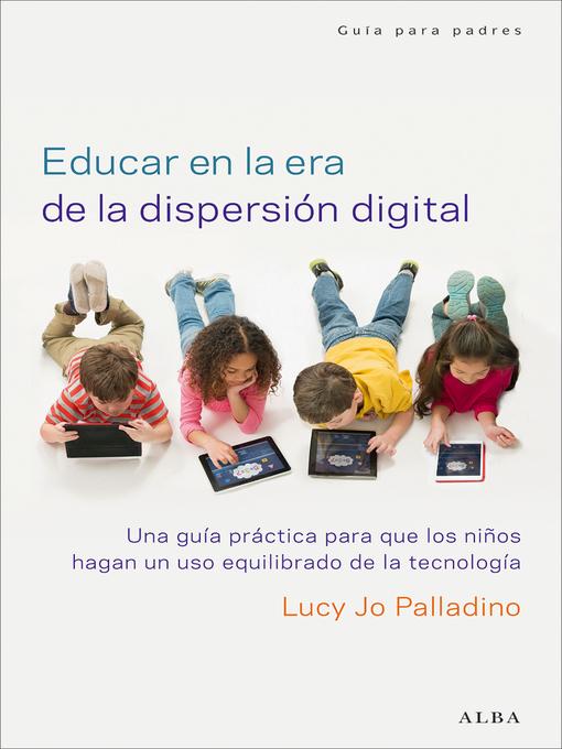 Title details for Educar en la era de la dispersión digital by Lucy Jo Palladino - Available
