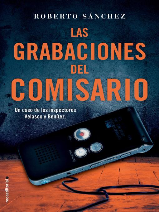 Title details for Las grabaciones del comisario by Roberto Sánchez Ruiz - Available