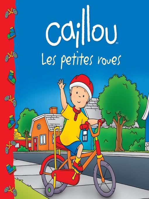 Title details for Caillou Les petites roues by Sarah Margaret Johanson - Available