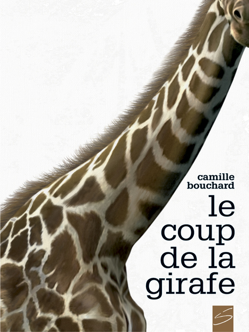 Title details for Le coup de la girafe by Camille Bouchard - Available