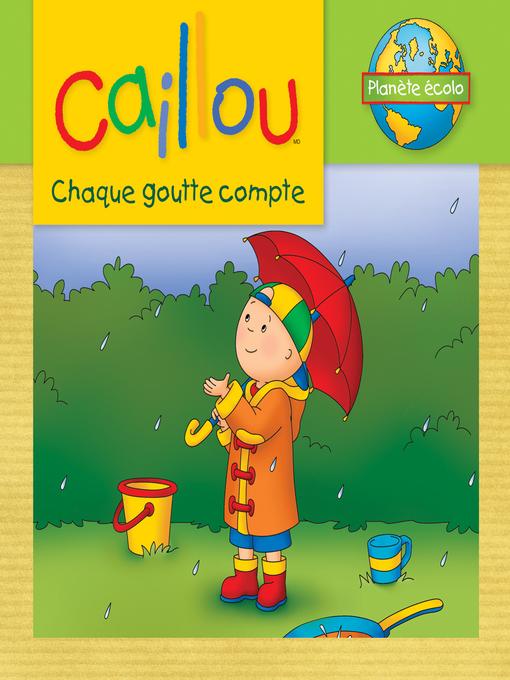 Title details for Caillou, Chaque goutte compte by Sarah Margaret Johanson - Available