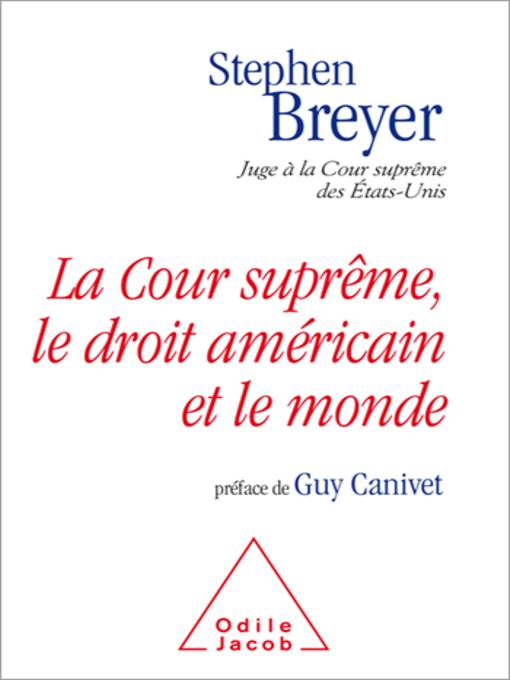 Title details for La Cour suprême, le droit américain et le monde by Stephen Breyer - Available