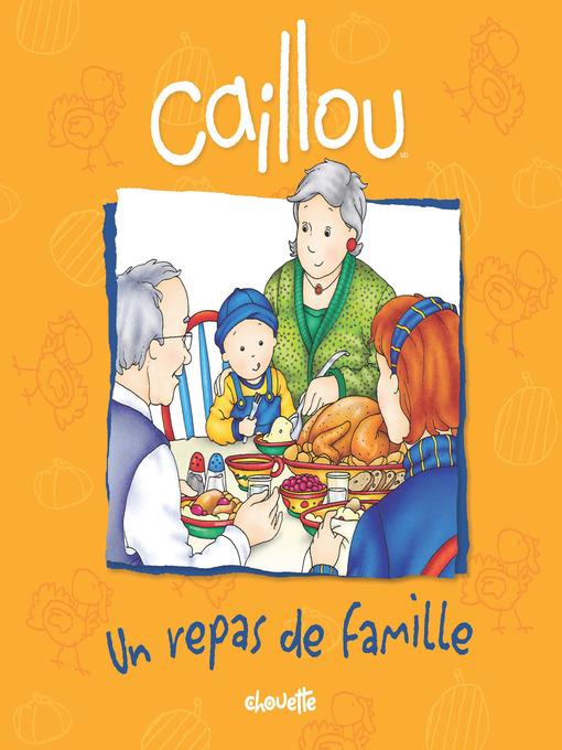 Title details for Caillou, Un repas de famille by Sarah Margaret Johanson - Available