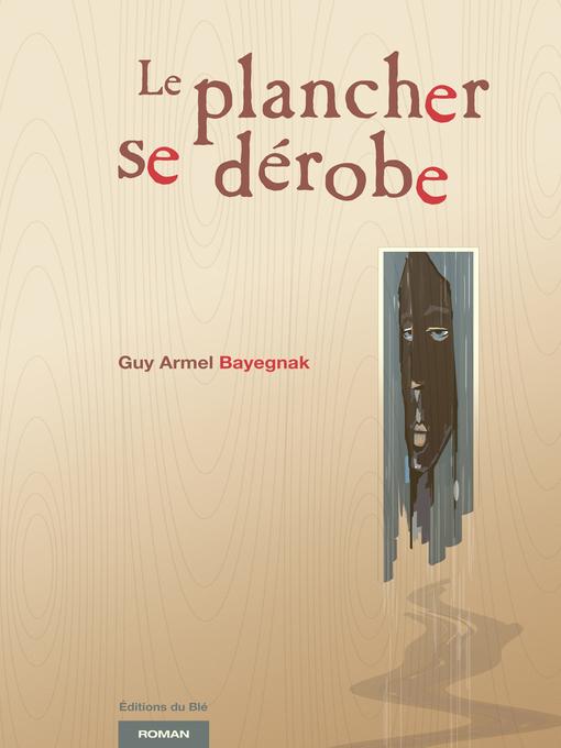 Title details for Le plancher se dérobe by Guy Armel Bayegnak - Available