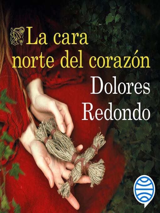 Title details for La cara norte del corazón by Dolores Redondo - Available