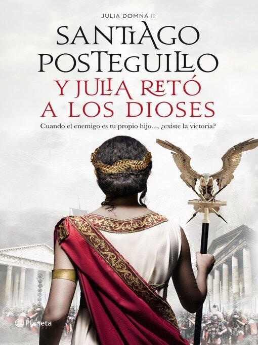 Title details for Y Julia retó a los dioses by Santiago Posteguillo - Available