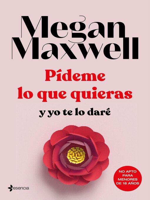Title details for Pídeme lo que quieras y yo te lo daré by Megan Maxwell - Available