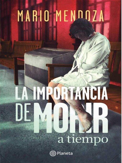 Title details for La importancia de morir a tiempo by Mario Mendoza - Wait list