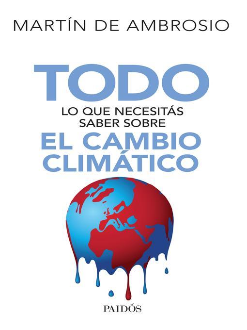 Title details for Todo  lo que necesitás saber sobre el cambio climático by Martín de Ambrosio - Available