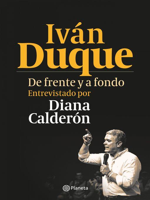 Title details for Iván Duque. De frente y a fondo by Diana Calderón Fernández - Available