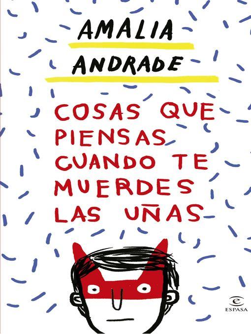 Title details for Cosas que piensas cuando te muerdes las uñas by Amalia Andrade - Wait list
