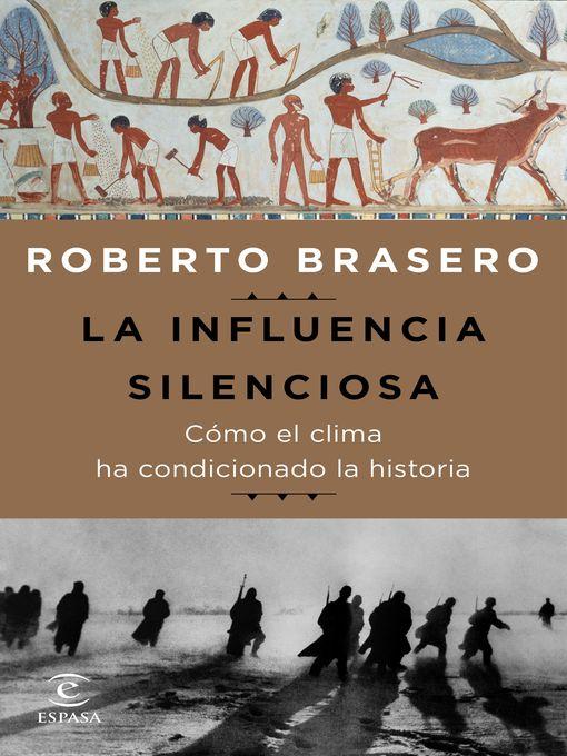 Title details for La influencia silenciosa. Cómo el clima ha condicionado la historia by Roberto Brasero - Available