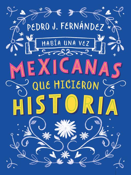 Title details for Había una vez mexicanas que hicieron historia by Pedro J. Fernández - Available