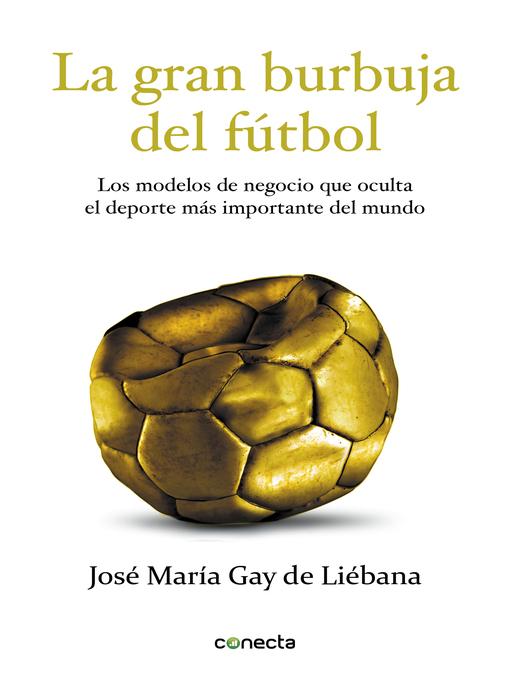 Detalles del título La gran burbuja del fútbol de José María Gay de Liébana - Disponible