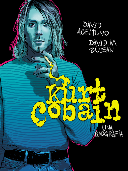 Title details for Kurt Cobain. Una biografía by David Aceituno - Available