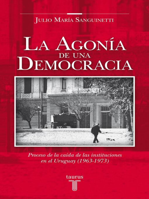 Title details for La agonía de una democracia by Julio María Sanguinetti - Wait list