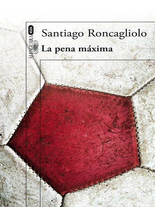 Detalles del título La pena máxima de Santiago Roncagliolo - Disponible