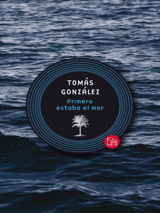 Detalles del título Primero estaba el mar de Tomás González - Lista de espera