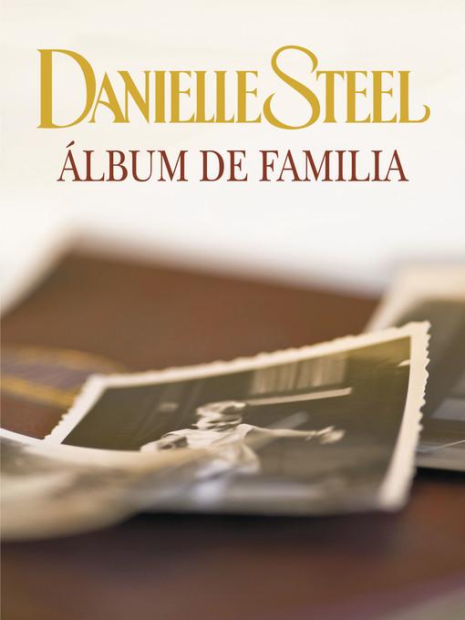 Title details for Álbum de familia by Danielle Steel - Available