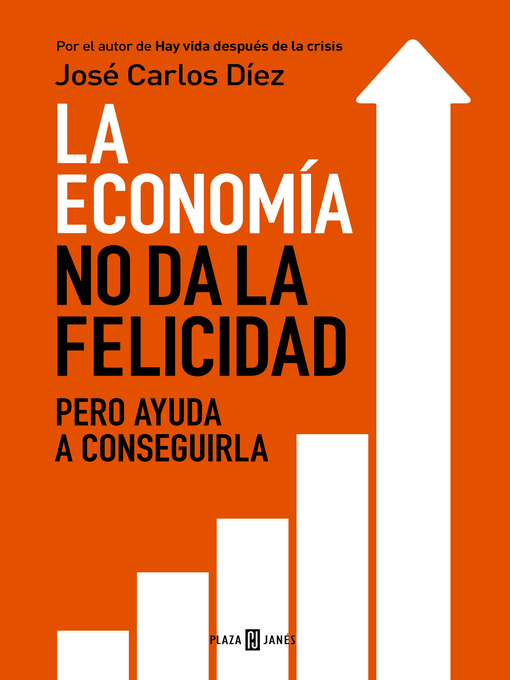 Title details for La economía no da la felicidad by José Carlos Díez - Available